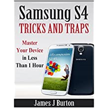 Samsung S4 Tricks and Traps: Master Your Device in Less Than 1 Hour