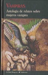 Vampiras: Antología de relatos sobre mujeres vampiro par  Varios autores