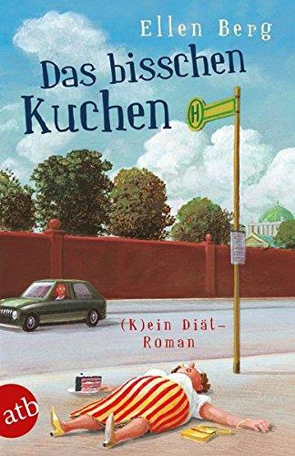 Das bisschen Kuchen: (K)ein Diät-Roman (Buch Für Kuchen)