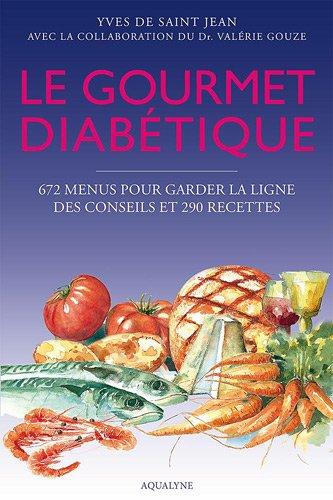 Le gourmet diabétique : 672 menus pour garder la ligne, des conseils et 290 recettes