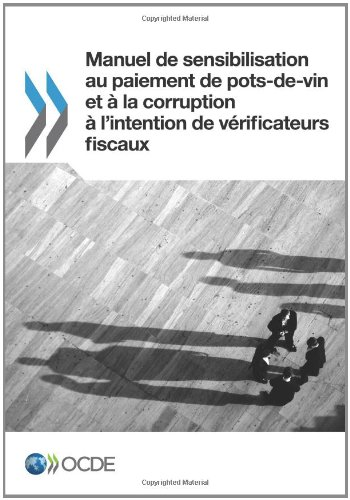 Manuel de sensibilisation au paiement de pots-de-vin et à la corruption à l'intention de vÃrificateurs fiscaux par Oecd Organisation For Economic Co-Operation And Development