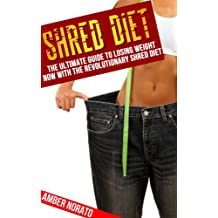 Shred Diet: The Ultimate Guide to Losing Weight NOW with the Revolutionary Shred Diet (English Edition)