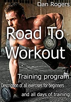 Descarga gratuita Road To Workout: Book for People, Who Want Workout. Training Program and Description of All Exercises. Epub