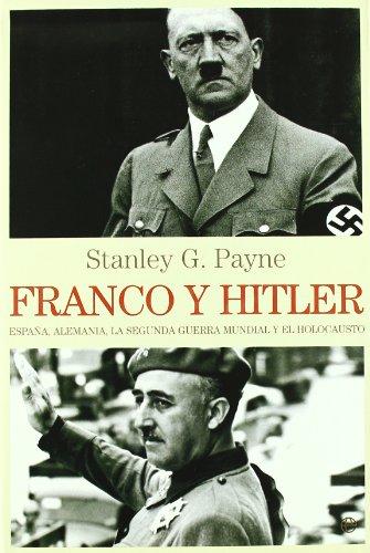 Franco y Hitler : España, Alemania, la Segunda Guerra Mundial y el holocausto (Historia Del Siglo Xx) (Franco Stanley Payne)
