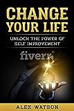 Change Your Life: Unlock the Power of Self Improvement (MyNewLife Book 2) (English Edition)