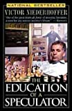 The Education of a Speculator by Niederhoffer, Victor Published by John Wiley & Sons (1998)
