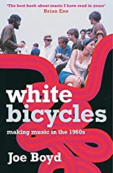 White Bicycles: Making Music in the 1960s by Joe Boyd (2010-12-21)