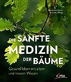 Die sanfte Medizin der Bäume: Gesund leben mit altem und neuem Wissen - Maximilian Moser, Erwin Thoma
