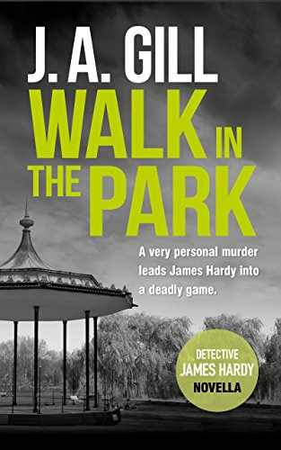 Walk In The Park: A fast paced, gripping thriller novella (Detective James Hardy Crime Thriller Series Book 1)