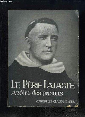 Marie Jean-Joseph Lataste. Frre prcheur, aptre des prisons, fondateur de Bthanie.