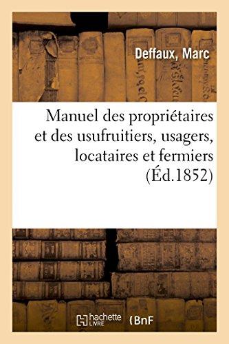 Manuel des propriétaires et des usufruitiers, usagers, locataires et fermiers: ou Dictionnaire encyclopédique des lois des bâtiments et des lois rurales de la France