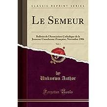 Le Semeur, Vol. 3: Bulletin de l'Association Catholique de la Jeunesse Canadienne-Française; Novembre 1906 (Classic Reprint)