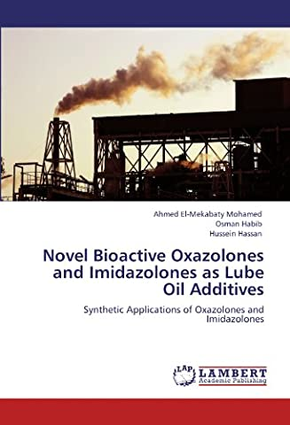 Novel Bioactive Oxazolones and Imidazolones as Lube Oil Additives: Synthetic Applications of Oxazolones and Imidazolones