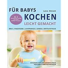 Für Babys kochen - leicht gemacht: Gesundes aus der eigenen Küche für Babys und Kleinkinder (3. überarbeitete und ergänzte Auflage)
