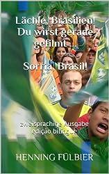 Lächle, Brasilien! Du wirst gerade gefilmt ...   Sorria, Brasil! : zweisprachige Ausgabe edição bilíngue