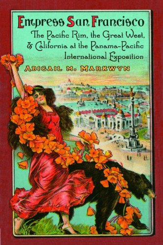 Empress San Francisco: The Pacific Rim, the Great West, and California at the Panama-Pacific International Exposition (English Edition)