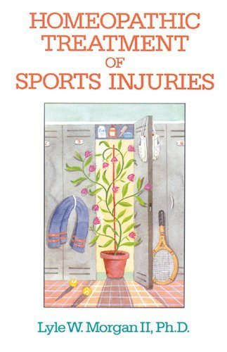 Homeopathic Treatment of Sports Injuries by Morgan II Ph.D. H.M.D., Lyle W. (1988) Paperback