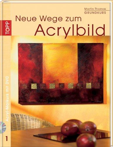 Neue Wege zum Acrylbild. Acryl-Malkurs 01 Grundkurs mit DVD-Malkurs