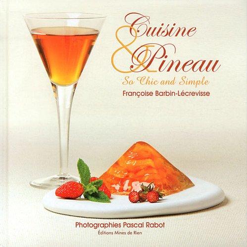 Cuisine et Pineau : So chic and simple par Françoise Barbin-Lécrevisse