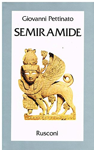 Semiramide. La pi bella, crudele, potente e lussuriosa regina d'Oriente
