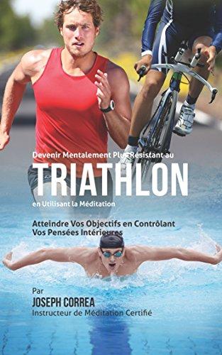 Couverture du livre Devenir Mentalement Plus Solide au Triathlon en Utilisant la Méditation: Atteignez Votre Potentiel en Contrôlant Vos Pensées Intérieures