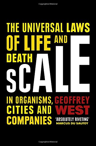 scale-the-universal-laws-of-life-and-death-in-organisms-cities-and-companies