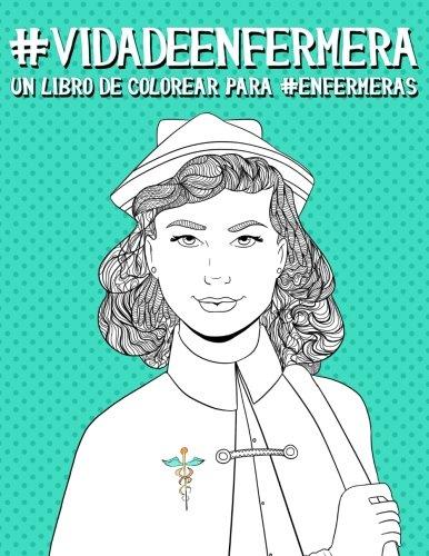 Vida de enfermera: Un libro de colorear para enfermeras: Un regalo antiestrés original y divertido para enfermeras y enfermeros y estudiantes de ... a la relajación y el alivio del estrés)