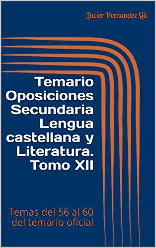 Temario Oposiciones Secundaria Lengua castellana y Literatura. Tomo XII: Temas del 56 al 60 del temario oficial por Javier Hernández Gil