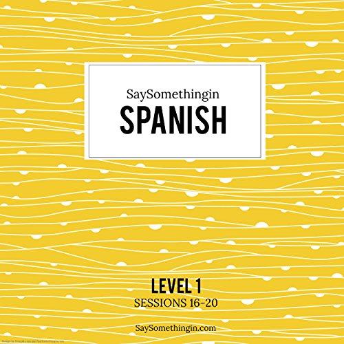 SaySomethinginSpanish Level 1, Sessions 16-20  Audiolibri