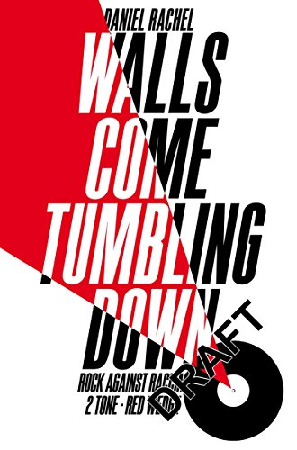 Walls Come Tumbling Down: The Music and Politics of Rock Against Racism, 2 Tone and Red Wedge por Daniel Rachel