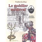 Le mobilier médiéval : Meubles, ustensiles