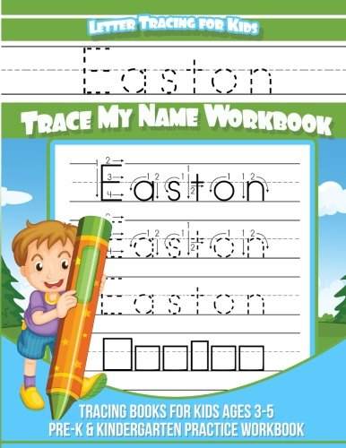 Easton Letter Tracing for Kids Trace my Name Workbook: Tracing Books for Kids ages 3 - 5 Pre-K & Kindergarten Practice Workbook: Volume 1 (Personalized Children's Trace Name Books) por Easton Books