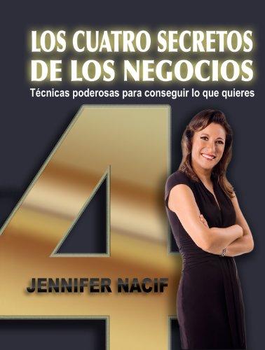CUATRO SECRETOS DE LOS NEGOCIOS por JENNIFER NACIF