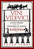 Veni, Vidi, Vici: Everything you ever wanted to know about the Romans but were afraid to ask (English Edition)