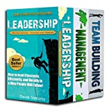 Leadership Trilogy: Leadership, Management, and Team Building! Three Bestselling Books in One! (Leadership, Management, Team Building Book 1) (English Edition)