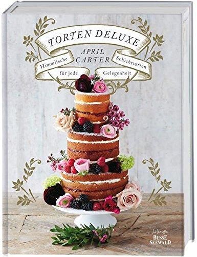 Torten Deluxe: Himmlische Schichttorten für jede Gelegenheit (Hochzeitstorten Von Bilder)