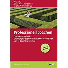 Professionell coachen: Das Methodenbuch: Erfahrungswissen und Interventionstechniken von 50 Coachingexperten (Beltz Weiterbildung)
