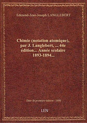 Chimie (notation atomique), par J. Langlebert,... 44e dition... Anne scolaire 1893-1894...