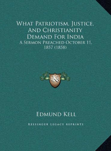 What Patriotism, Justice, and Christianity Demand for India: A Sermon Preached October 11, 1857 (1858) a Sermon Preached October 11, 1857 (1858)