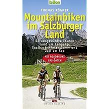 Mountainbiken im Salzburger Land: 20 ausgewählte Touren rund um Leogang, Saalbach-Hinterglemm und Zell am See - Mit Roadbooks und GPS-Daten