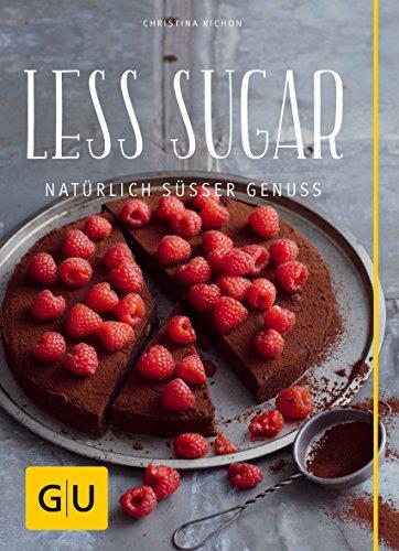 Alle Schokolade Natürlichen (Less Sugar – Natürlich süßer Genuss (GU Diät&Gesundheit))