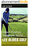 Lee Oliver Golf: Impact Position Technique Secret (English Edition)