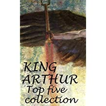 King Arthur: complete collection  (Including Le Morte d'Arthur, Idylls of the King, King Arthur and His Knights and A Connecticut Yankee in King Arthur's Court) (English Edition)