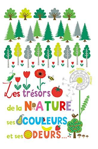 Les trésors de la nature, ses couleurs et ses odeurs par Marie Deloste
