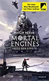 Mortal Engines - Krieg der Städte: Roman von Philip Reeve