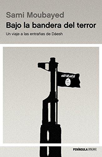 Bajo la bandera del terror: Un viaje a las entrañas de Dáesh (ATALAYA)