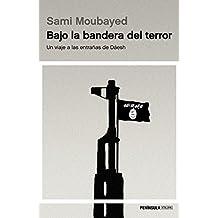 Bajo la bandera del terror: Un viaje a las entrañas de Dáesh (Spanish Edition)