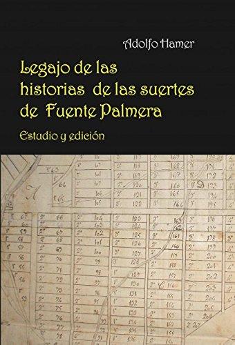 Legajo de las historias de las suertes de Fuente Palmera. Estudio y edición por Adolfo Flores Hamer