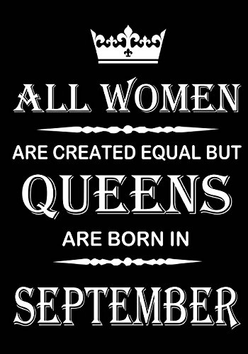 All Women Are Created Equal But Queens Are Born In September: Journal (Diary, Notebook), Memory Book Birthday Present For Her, Keepsake - Gifts for Women