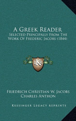 A Greek Reader: Selected Principally from the Work of Frederic Jacobs (1844)